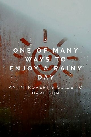 ONE OF MANY WAYS TO ENJOY A RAINY DAY AN INTROVERT'S GUIDE TO HAVE FUN