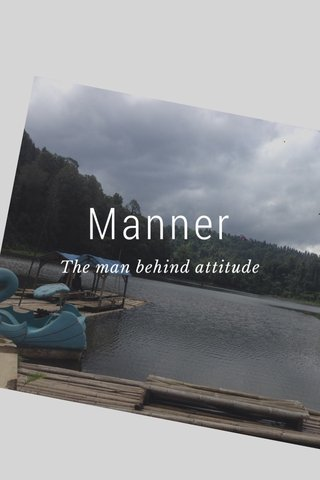 Manner The man behind attitude