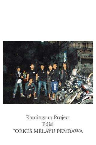 """Kamingsun Project Edisi """"ORKES MELAYU PEMBAWA SENDU DAN RINDU"""""""