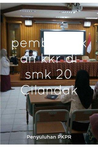 pembentukan kkr di smk 20 Cilandak Penyuluhan PKPR