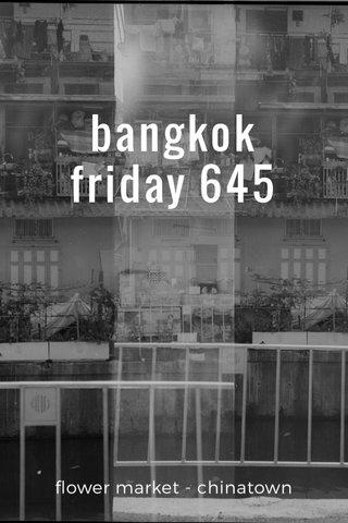 bangkok friday 645 flower market - chinatown