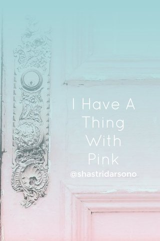 I Have A Thing With Pink @shastridarsono