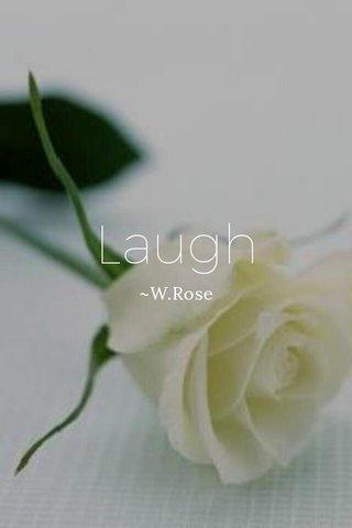 Laugh ~W.Rose