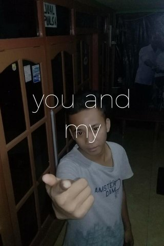 you and my