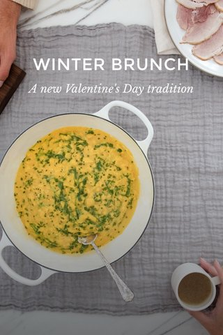 WINTER BRUNCH A new Valentine's Day tradition