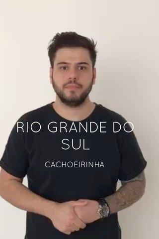 RIO GRANDE DO SUL CACHOEIRINHA