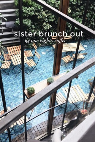 sister brunch out @ one eighty coffee