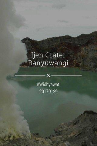 Ijen Crater Banyuwangi #Widhyawati 20170129