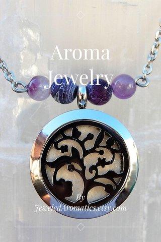 Aroma Jewelry By JeweledAromatics.etsy.com