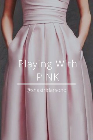 Playing With PINK @shastridarsono