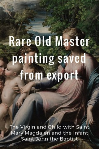 Rare Old Master painting saved from export The Virgin and Child with Saint Mary Magdalen and the Infant Saint John the Baptist