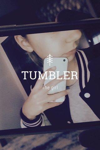 TUMBLER The girl