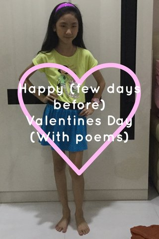 Happy (few days before) Valentines Day (With poems)