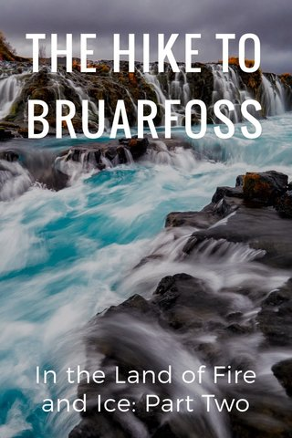 THE HIKE TO BRUARFOSS In the Land of Fire and Ice: Part Two