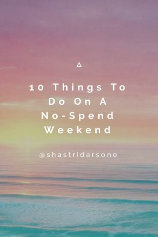 10 Things To Do On A No-Spend Weekend @shastridarsono