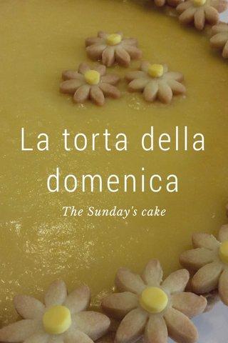 La torta della domenica The Sunday's cake
