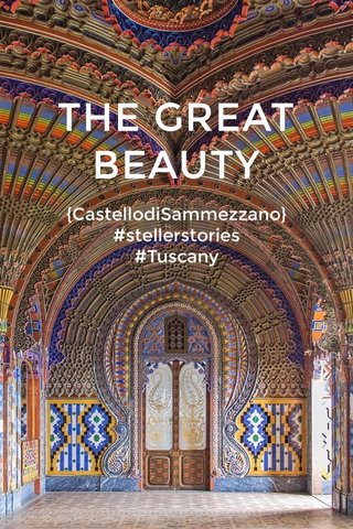 THE GREAT BEAUTY {CastellodiSammezzano} #stellerstories #Tuscany