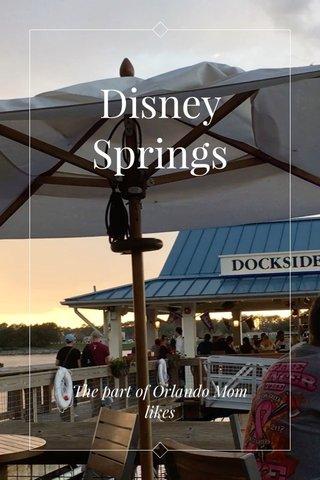 Disney Springs The part of Orlando Mom likes