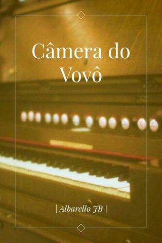 Câmera do Vovô | Albarello JB |