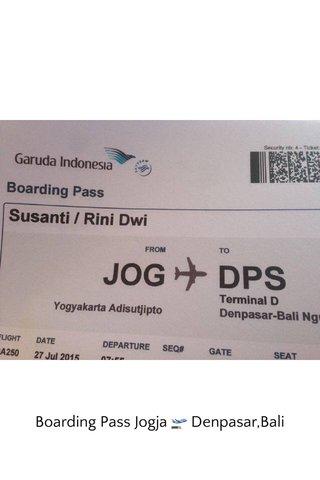 Boarding Pass Jogja 🛫 Denpasar,Bali