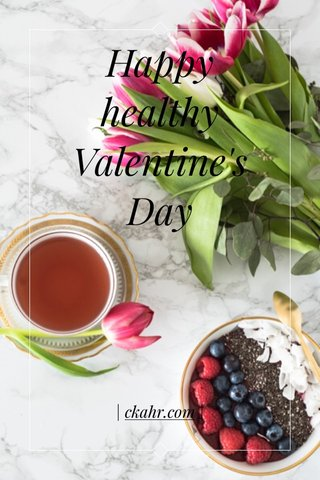 Happy healthy Valentine's Day | ckahr.com |