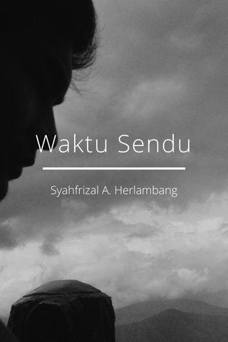 Waktu Sendu Syahfrizal A. Herlambang