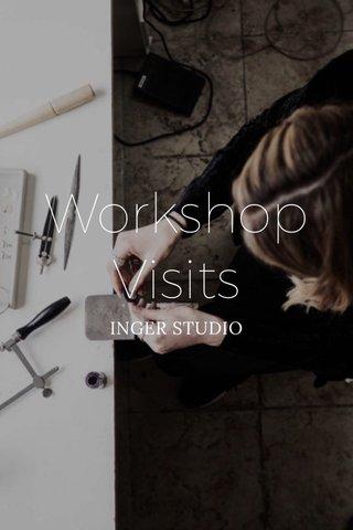 Workshop Visits INGER STUDIO