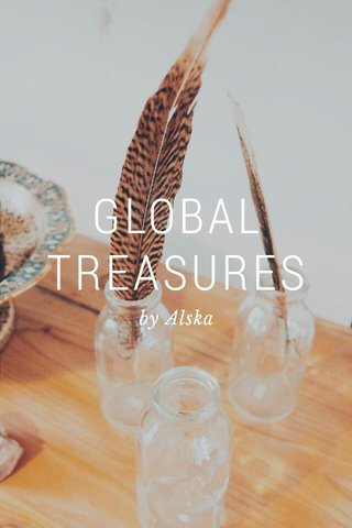 GLOBAL TREASURES by Alska