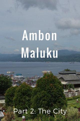 Ambon Maluku Part 2: The City