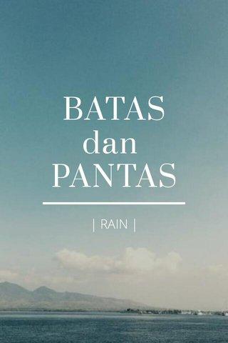 BATAS dan PANTAS | RAIN |