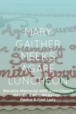 MARY GAITHER MEEKS AGAPE LUNCHEON Marable Memorial AME Zion Church Rev. Dr. & Mrs. McKenith, Pastor & First Lady