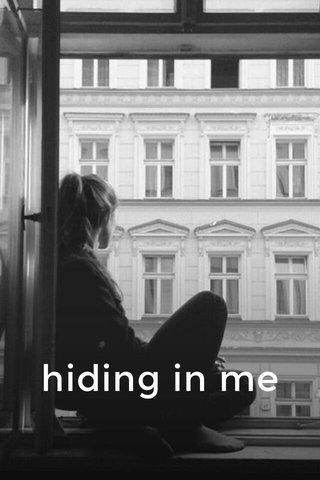 hiding in me