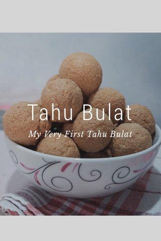 Tahu Bulat My Very First Tahu Bulat