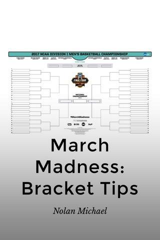 March Madness: Bracket Tips Nolan Michael