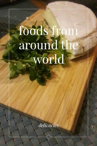 foods from around the world delicacies