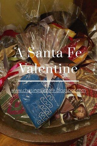 A Santa Fe Valentine www.chasingsantafe.blogspot.com