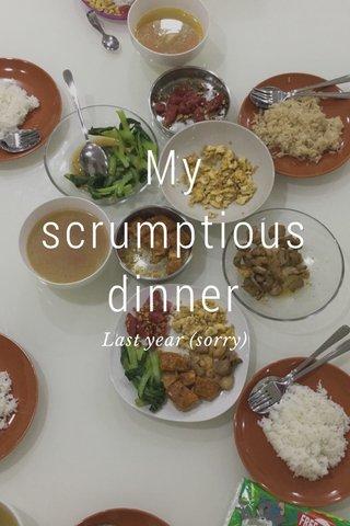 My scrumptious dinner Last year (sorry)