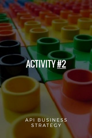 ACTIVITY #2 API BUSINESS STRATEGY
