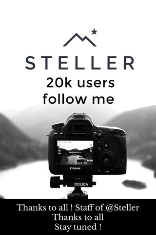 20k users follow me Thanks to all ! Staff of @Steller Thanks to all Stay tuned !