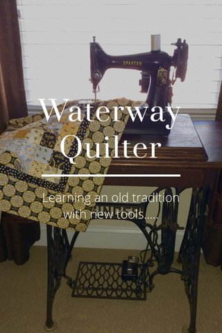 Waterway Quilter Learning an old tradition with new tools.....