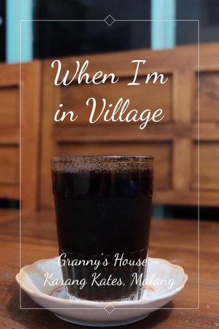 When I'm in Village Granny's House - Karang Kates, Malang