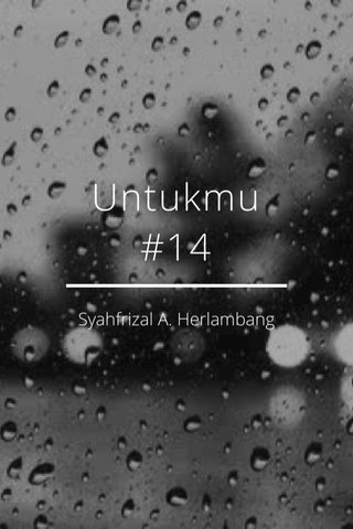Untukmu #14 Syahfrizal A. Herlambang