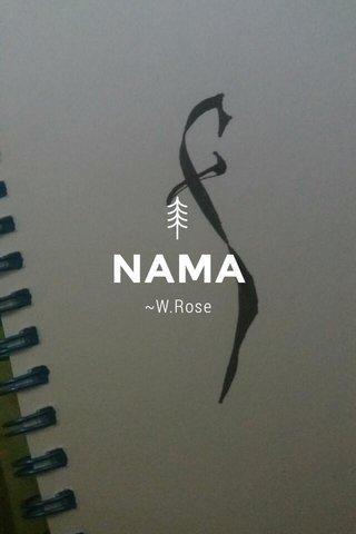 NAMA ~W.Rose