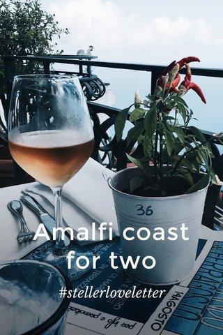 Amalfi coast for two #stellerloveletter