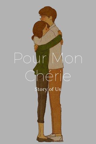 Pour Mon Chérie Story of Us