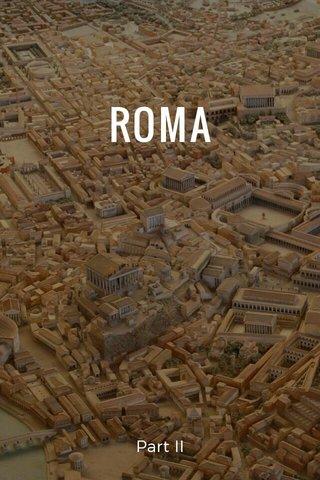 ROMA Part II