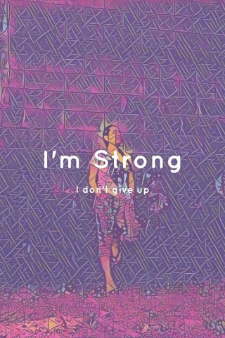 I'm Strong I don't give up