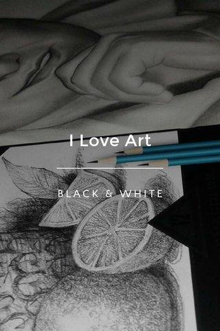I Love Art BLACK & WHITE