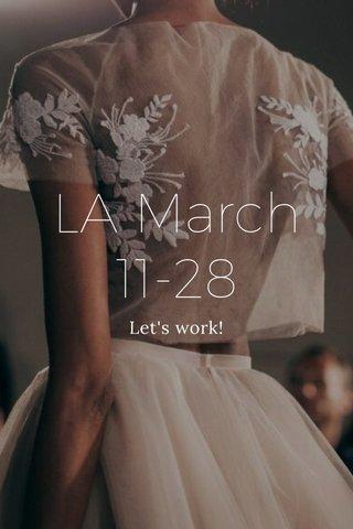LA March 11-28 Let's work!