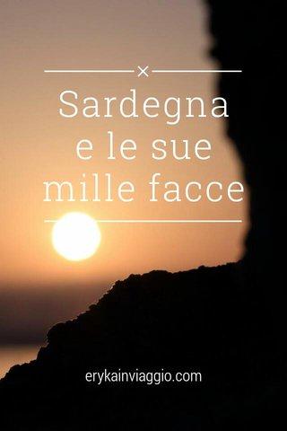 Sardegna e le sue mille facce erykainviaggio.com